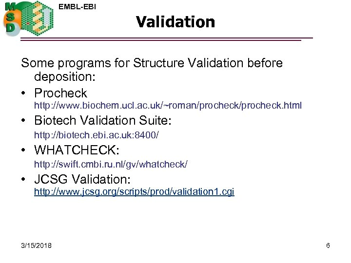 EMBL-EBI Validation Some programs for Structure Validation before deposition: • Procheck http: //www. biochem.