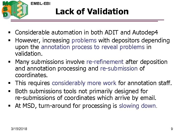 EMBL-EBI Lack of Validation § Considerable automation in both ADIT and Autodep 4 §