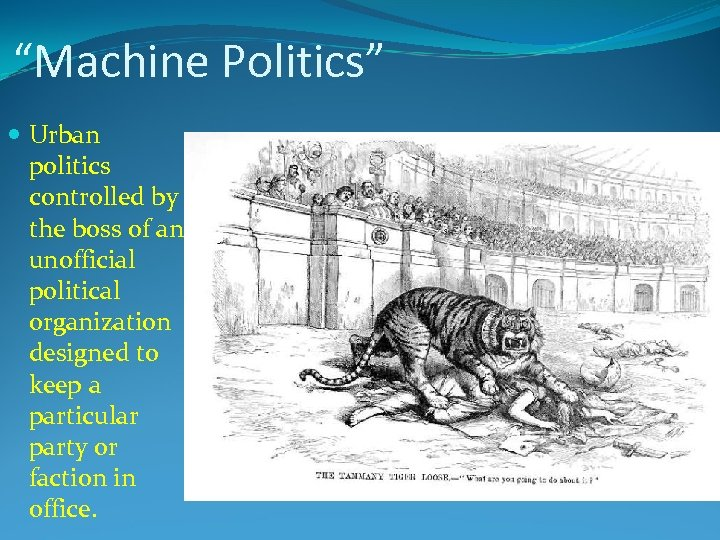 """""""Machine Politics"""" Urban politics controlled by the boss of an unofficial political organization designed"""