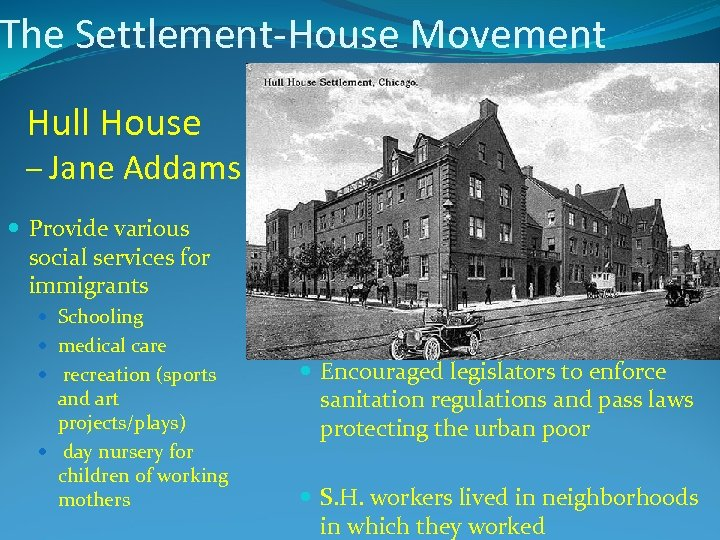 The Settlement-House Movement Hull House – Jane Addams Provide various social services for immigrants