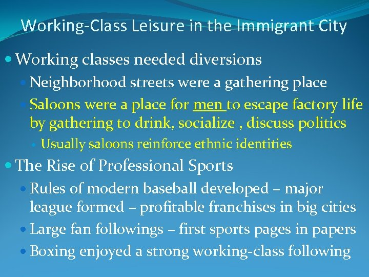 Working-Class Leisure in the Immigrant City Working classes needed diversions Neighborhood streets were a
