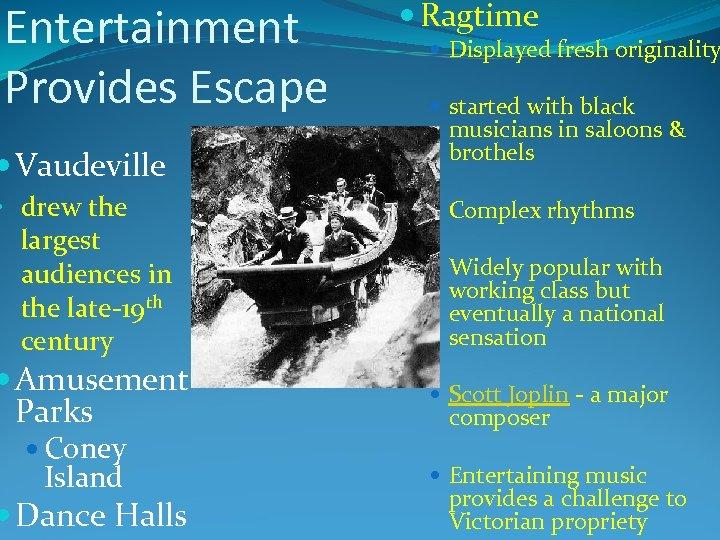Entertainment Provides Escape Vaudeville • drew the largest audiences in the late-19 th century