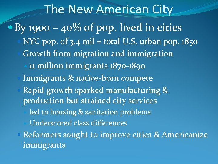 The New American City By 1900 – 40% of pop. lived in cities NYC