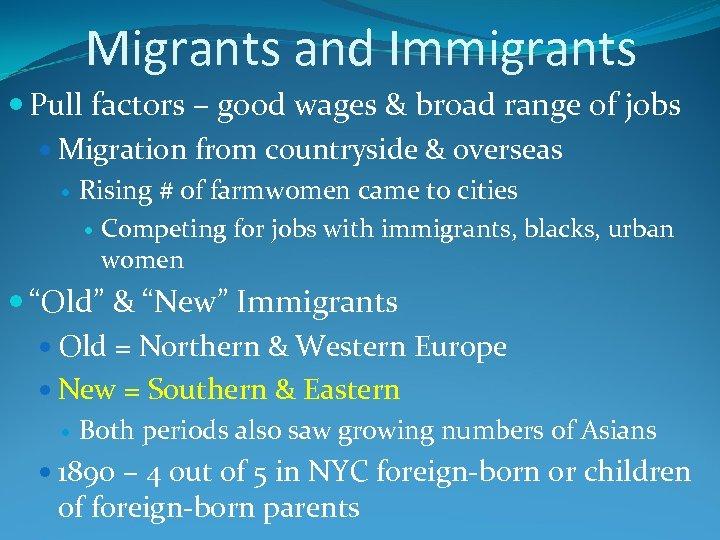 Migrants and Immigrants Pull factors – good wages & broad range of jobs Migration