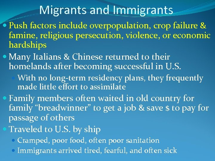 Migrants and Immigrants Push factors include overpopulation, crop failure & famine, religious persecution, violence,