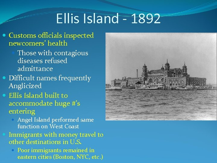 Ellis Island - 1892 Customs officials inspected newcomers' health Those with contagious diseases refused