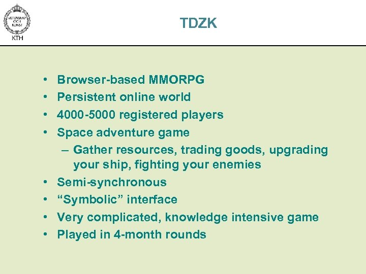TDZK • • Browser-based MMORPG Persistent online world 4000 -5000 registered players Space adventure