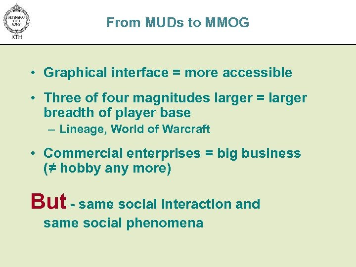 From MUDs to MMOG • Graphical interface = more accessible • Three of four