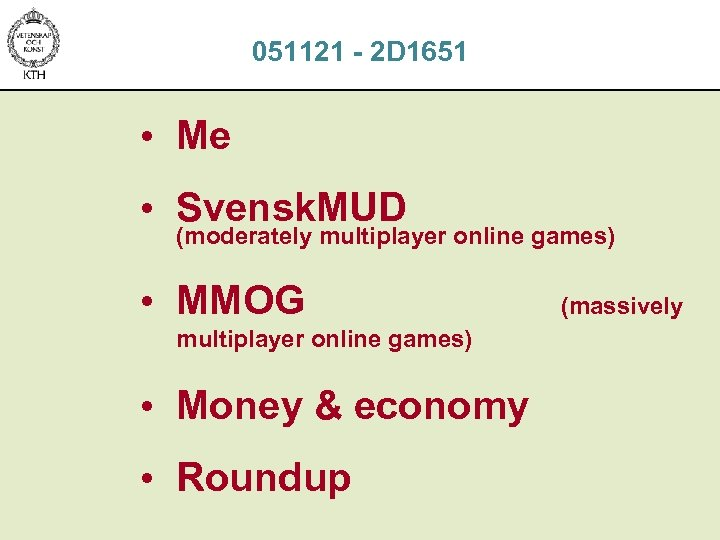 051121 - 2 D 1651 • Me • Svensk. MUD (moderately multiplayer online games)