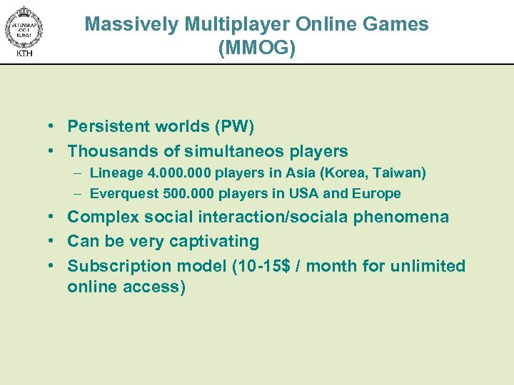 Massively Multiplayer Online Games (MMOG) • Persistent worlds (PW) • Thousands of simultaneos players