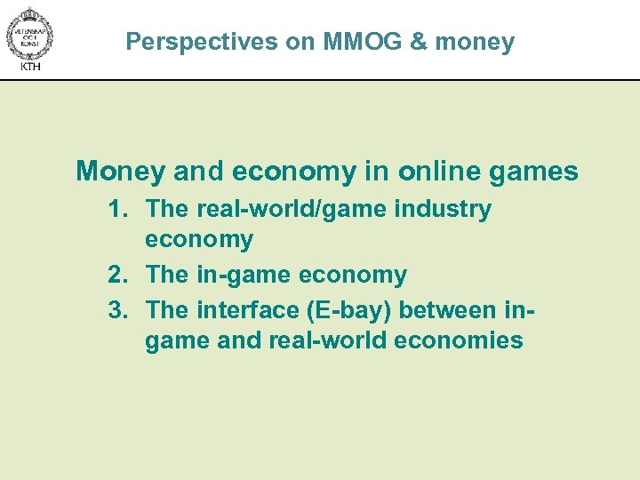 Perspectives on MMOG & money Money and economy in online games 1. The real-world/game