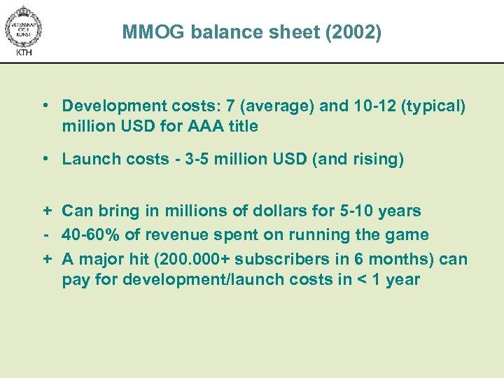MMOG balance sheet (2002) • Development costs: 7 (average) and 10 -12 (typical) million