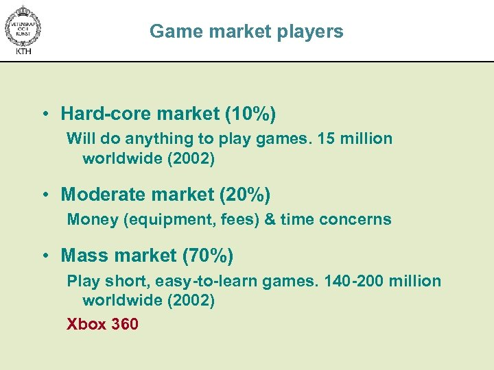 Game market players • Hard-core market (10%) Will do anything to play games. 15