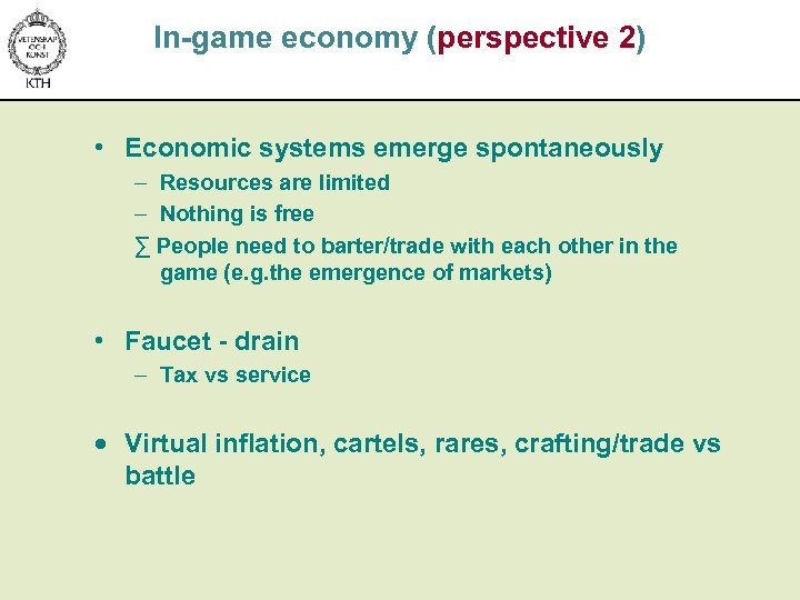 In-game economy (perspective 2) • Economic systems emerge spontaneously – Resources are limited –