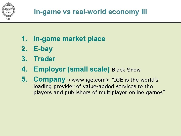 In-game vs real-world economy III 1. 2. 3. 4. 5. In-game market place E-bay