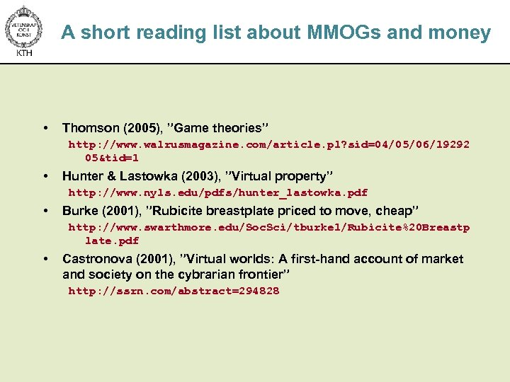"""A short reading list about MMOGs and money • Thomson (2005), """"Game theories"""" http:"""