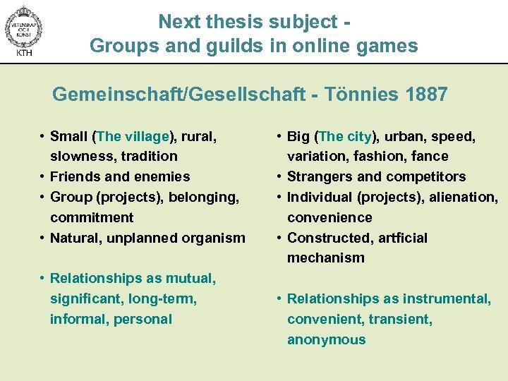 Next thesis subject Groups and guilds in online games Gemeinschaft/Gesellschaft - Tönnies 1887 •