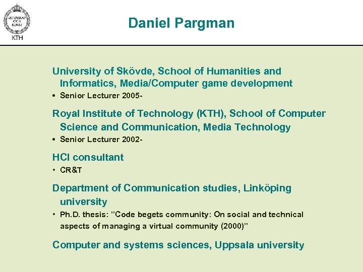 Daniel Pargman University of Skövde, School of Humanities and Informatics, Media/Computer game development •