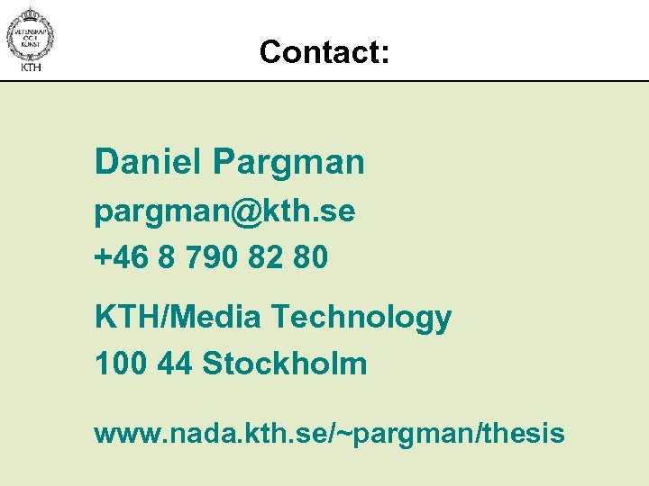 Contact: Daniel Pargman pargman@kth. se +46 8 790 82 80 KTH/Media Technology 100 44