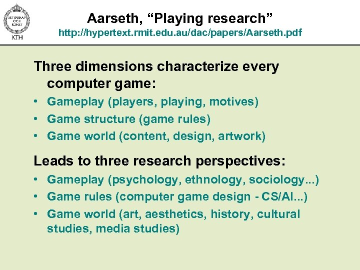 """Aarseth, """"Playing research"""" http: //hypertext. rmit. edu. au/dac/papers/Aarseth. pdf Three dimensions characterize every computer"""