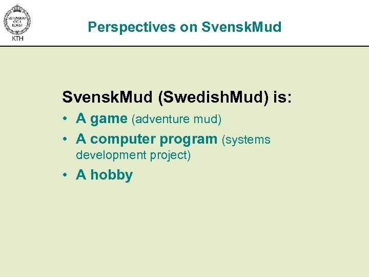 Perspectives on Svensk. Mud (Swedish. Mud) is: • A game (adventure mud) • A