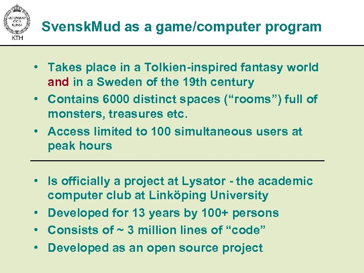 Svensk. Mud as a game/computer program • Takes place in a Tolkien-inspired fantasy world