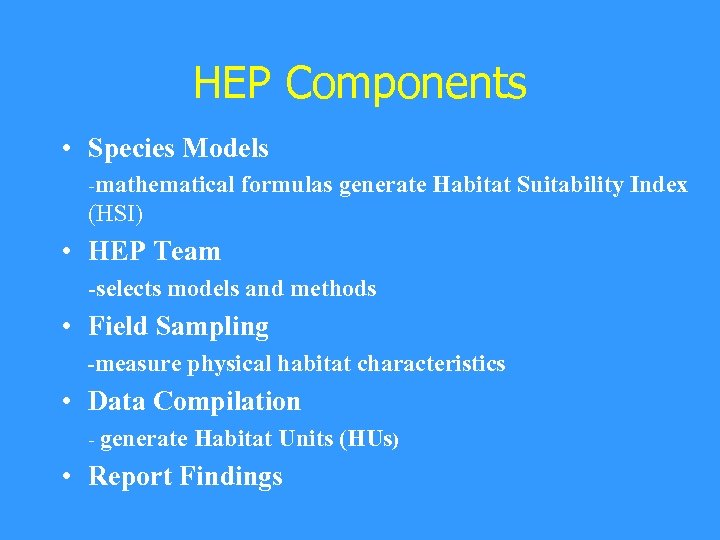 HEP Components • Species Models -mathematical formulas generate Habitat Suitability Index (HSI) • HEP