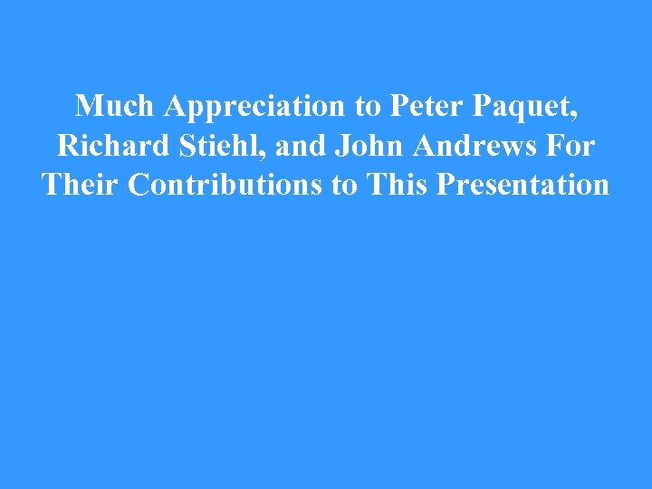 Much Appreciation to Peter Paquet, Richard Stiehl, and John Andrews For Their Contributions to