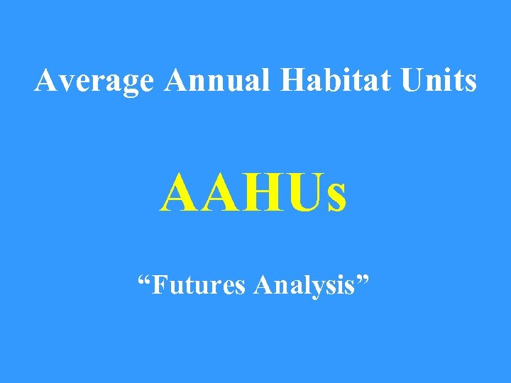 "Average Annual Habitat Units AAHUs ""Futures Analysis"""