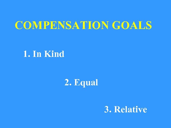COMPENSATION GOALS 1. In Kind 2. Equal 3. Relative