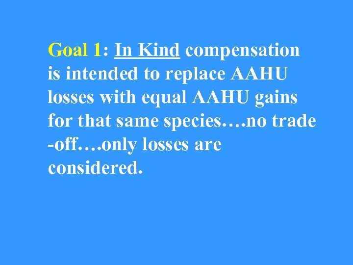 Goal 1: In Kind compensation is intended to replace AAHU losses with equal AAHU