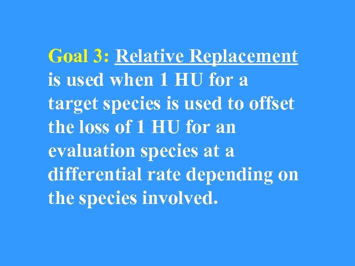 Goal 3: Relative Replacement is used when 1 HU for a target species is