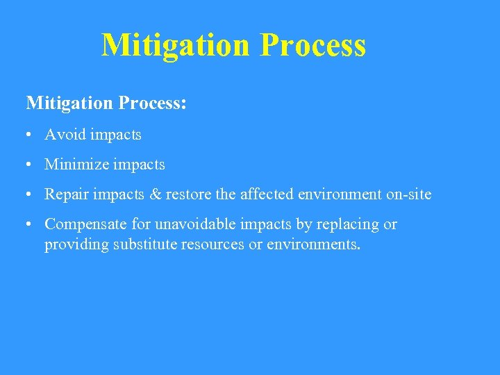 Mitigation Process: • Avoid impacts • Minimize impacts • Repair impacts & restore the