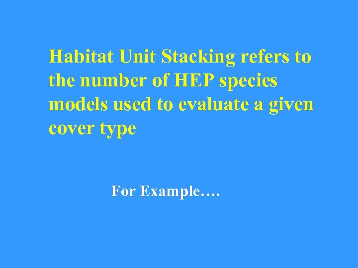 Habitat Unit Stacking refers to the number of HEP species models used to evaluate