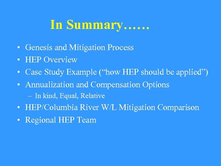 "In Summary…… • • Genesis and Mitigation Process HEP Overview Case Study Example (""how"