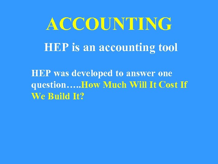 ACCOUNTING HEP is an accounting tool HEP was developed to answer one question…. .