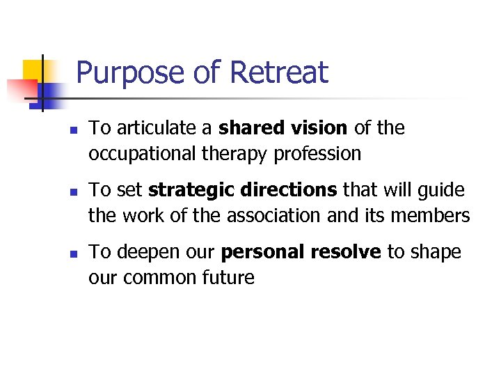 Purpose of Retreat n n n To articulate a shared vision of the occupational