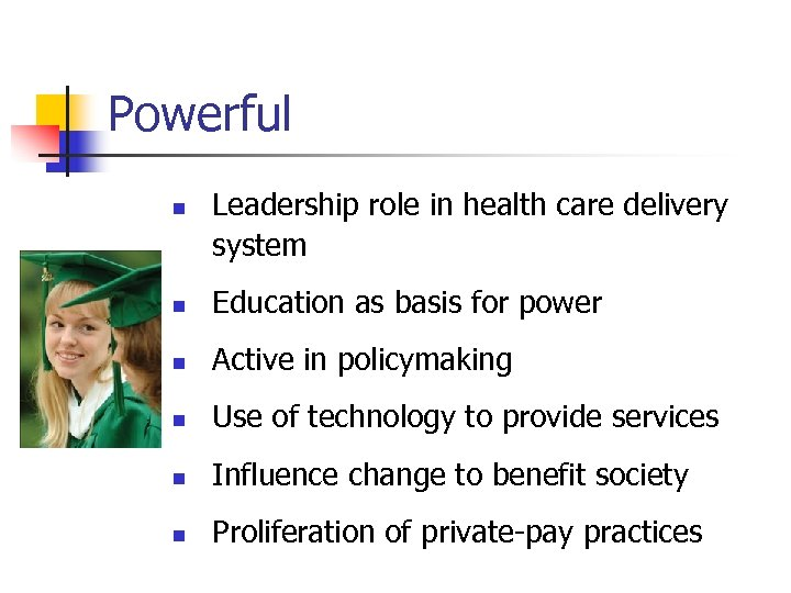 Powerful n Leadership role in health care delivery system n Education as basis for