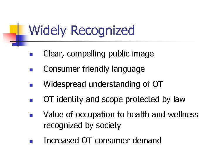 Widely Recognized n Clear, compelling public image n Consumer friendly language n Widespread understanding