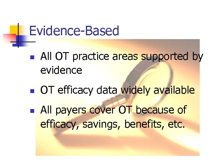 Evidence-Based n n n All OT practice areas supported by evidence OT efficacy data
