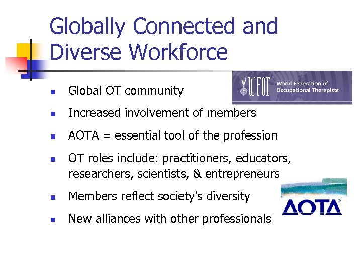 Globally Connected and Diverse Workforce n Global OT community n Increased involvement of members