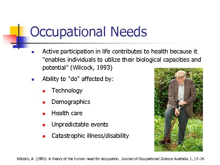 """Occupational Needs n n Active participation in life contributes to health because it """"enables"""
