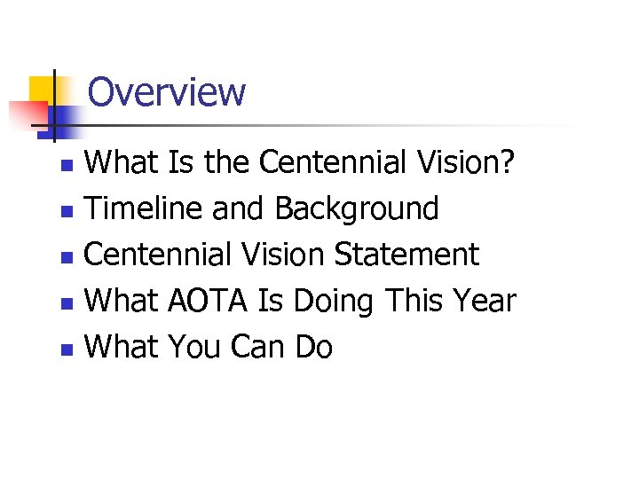Overview What Is the Centennial Vision? n Timeline and Background n Centennial Vision Statement