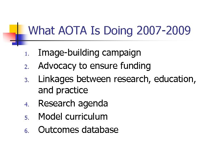 What AOTA Is Doing 2007 -2009 1. 2. 3. 4. 5. 6. Image-building campaign