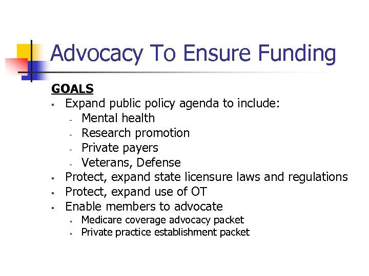 Advocacy To Ensure Funding GOALS § Expand public policy agenda to include: – Mental
