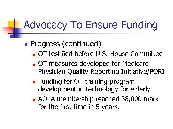 Advocacy To Ensure Funding n Progress (continued) n n OT testified before U. S.