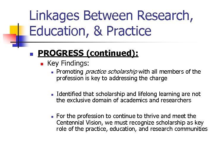 Linkages Between Research, Education, & Practice n PROGRESS (continued): n Key Findings: n n