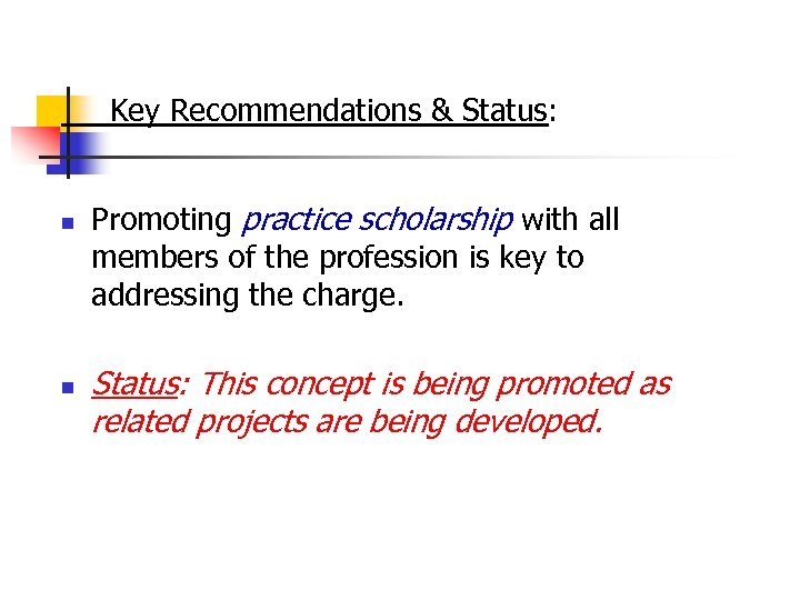 Key Recommendations & Status: n n Promoting practice scholarship with all members of