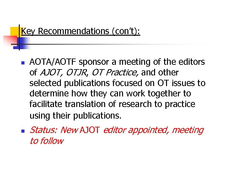 Key Recommendations (con't): n n AOTA/AOTF sponsor a meeting of the editors of AJOT,