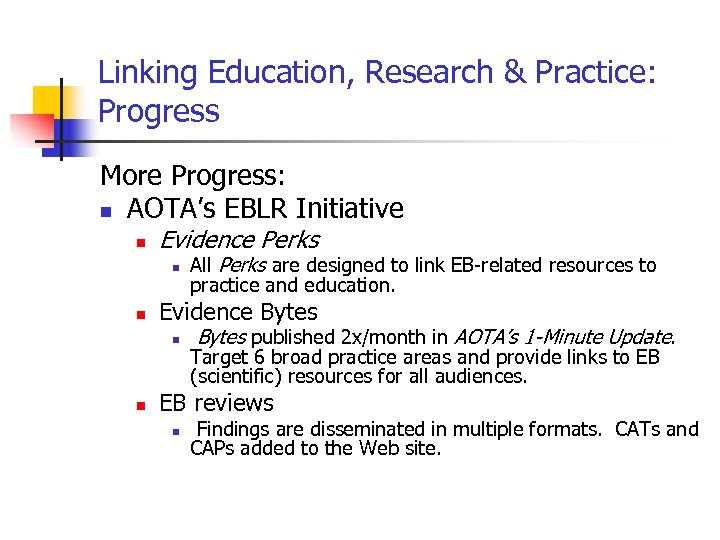 Linking Education, Research & Practice: Progress More Progress: n AOTA's EBLR Initiative n Evidence